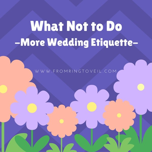 What Not to Do - wedding etiquette