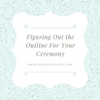 Figuring Out the Outline For Your Ceremony (1)
