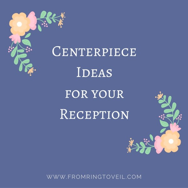 centerpiece ideas for your reception, wedding planning podcast