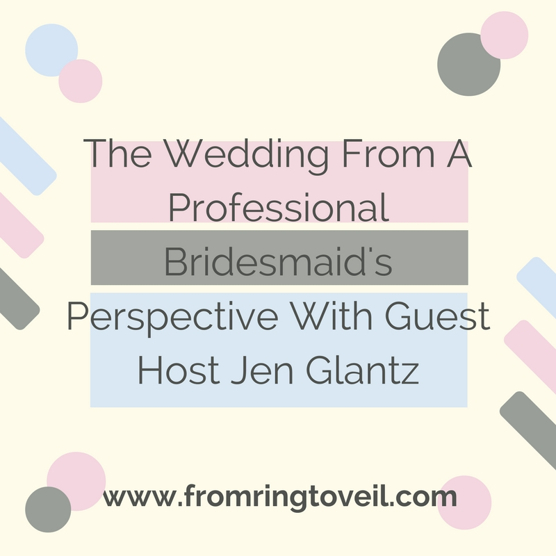 The Wedding From A Professional Bridesmaid's Perspective With Guest Host Jen Glantz – Episode #104