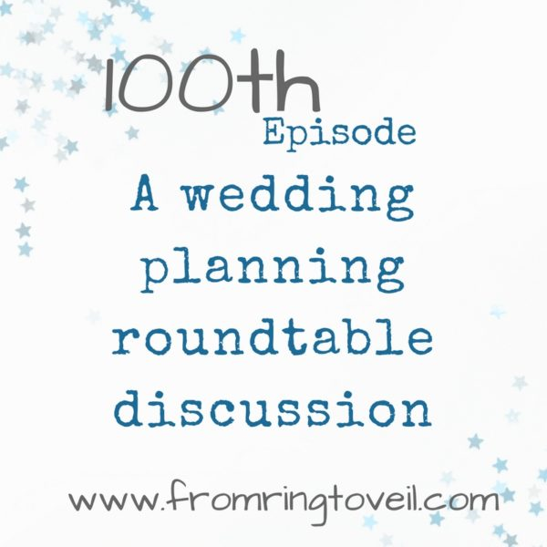 Wedding Planning Round table Discussion - Episode 100, wedding podcast