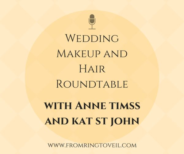 Wedding Makeup and Hair Roundtable, from ring to veil, wedding planning podcast