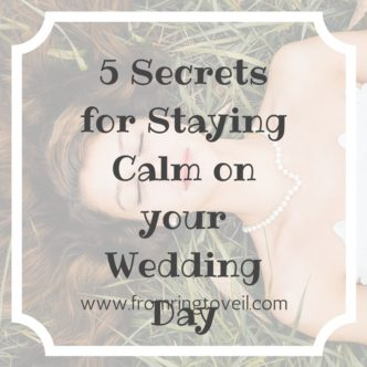 5 Secrets for Staying Calm on your Wedding Day