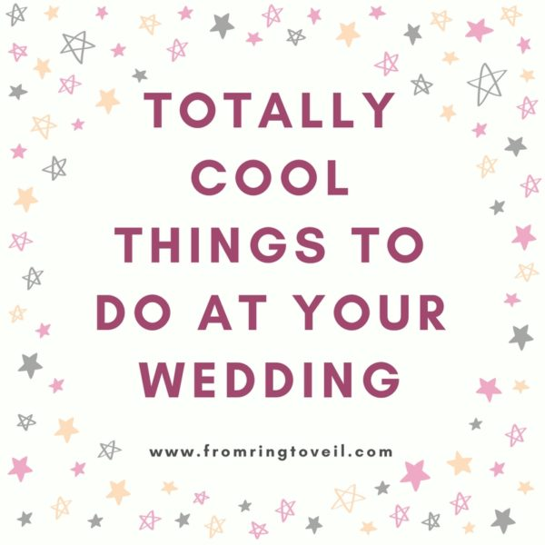 Totally Cool Things To Do At Your Wedding