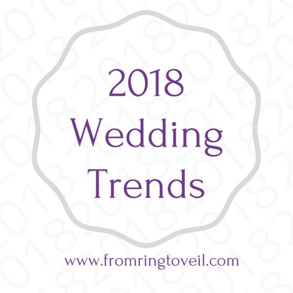 2018 Wedding Trends, Wedding planning podcast, from ring to veil.