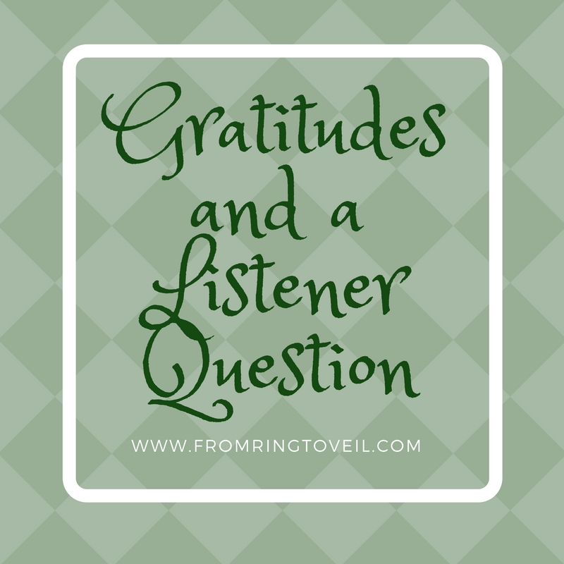 Gratitudes and a Listener Question - Episode #154