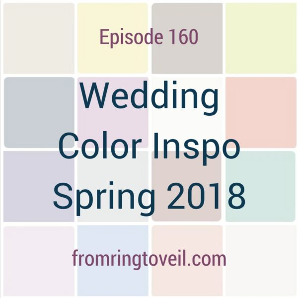 Wedding color inspo Spring 2018, wedding planning, podcast, pantone