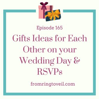Gifts Ideas for Each Other on your Wedding Day & RSVPs, wedding planning, podcast