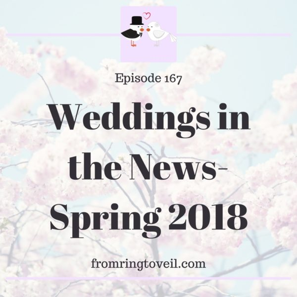 weddings in the news spring 2018, wedding planning podcast