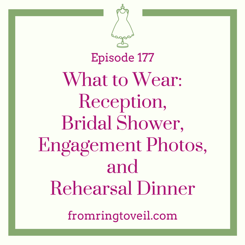 What to Wear: Reception, Bridal Shower, Engagement Photos, and Rehearsal Dinner Episode - #177