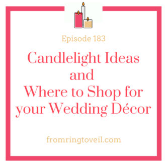 Candlelight Ideas and Where to Shop for your Wedding Décor- Episode #183 , wedding planning, podcast