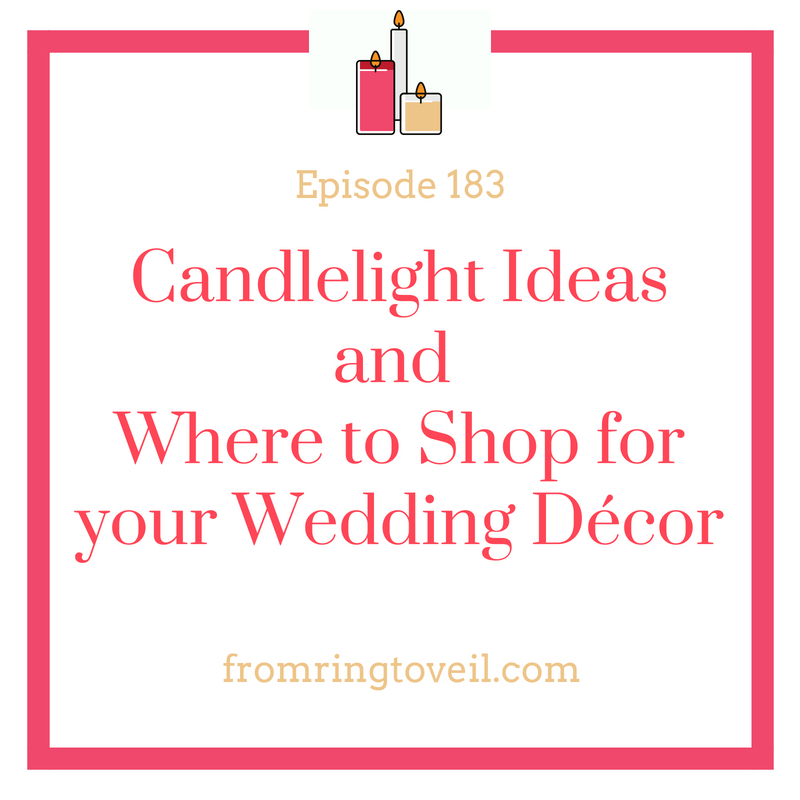 Candlelight Ideas and Where to Shop for your Wedding Décor- Episode #183