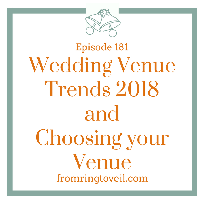 Wedding Venue Trends 2018 and Choosing your Venue - Episode #181