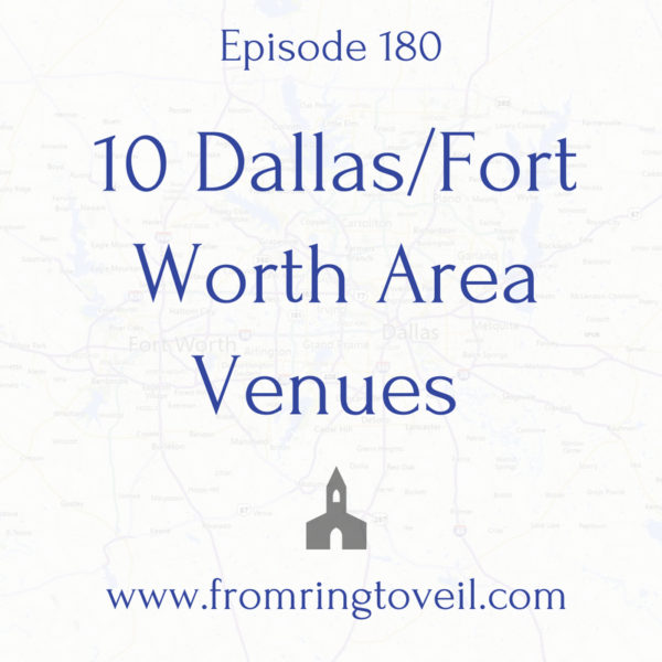 180 - 10 Dallas/Fort Worth Area Venues | From Ring to Veil Wedding