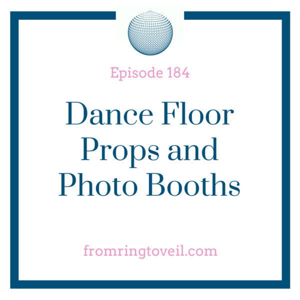 Dance Floor Props and Photo Booths, wedding planning, podcast