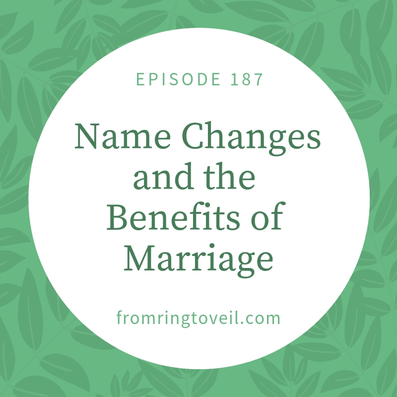 Name Changes and the Benefits of Marriage - Episode #187