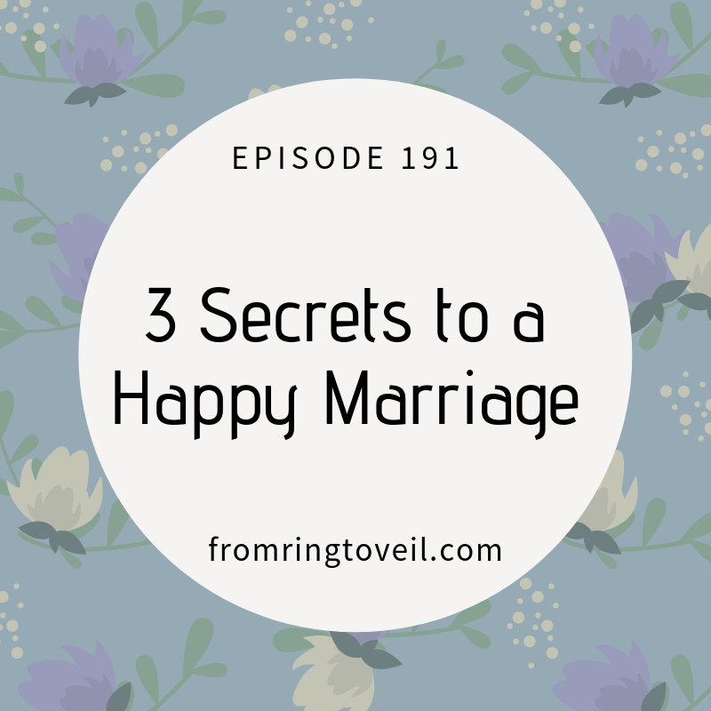 3 Secrets to a Happy Marriage - Episode 191