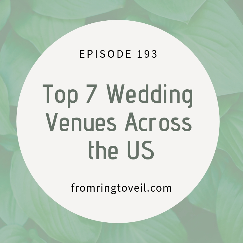 Top 7 Wedding Venues Across the US - Episode #193
