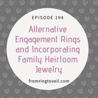 Alternative Engagement Rings and Incorporating Family Heirloom Jewelry