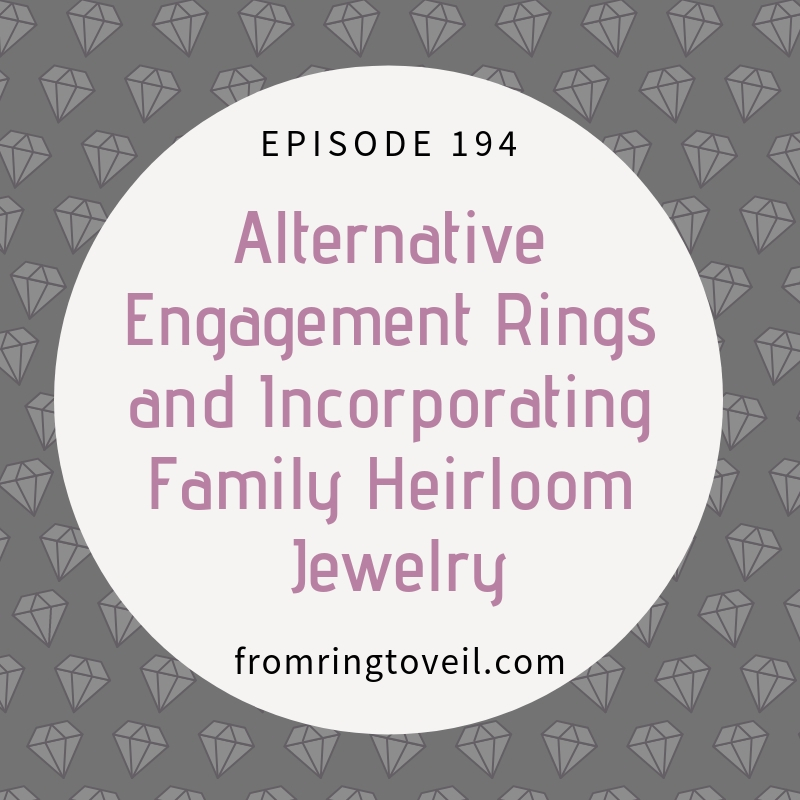 Alternative Engagement Rings and Incorporating Family Heirloom Jewelry with Anna Sheffield - Episode #194